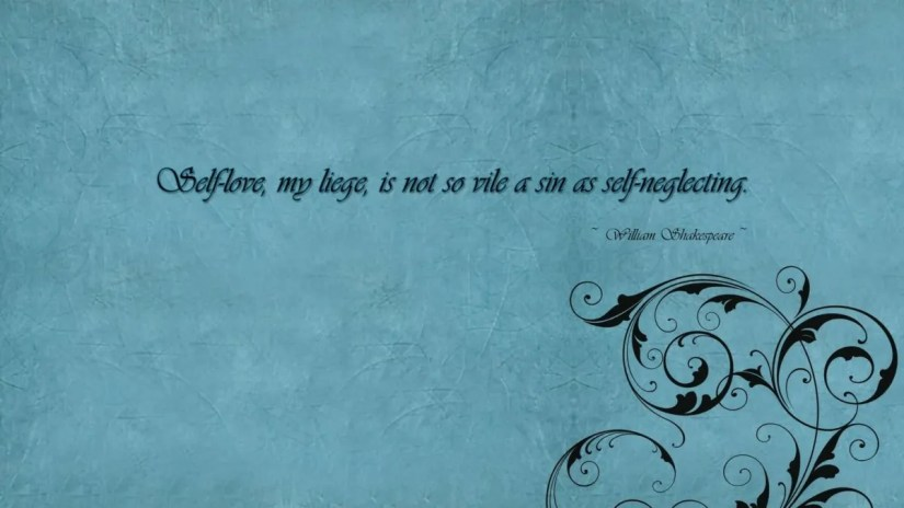 Selflove My Liege Is Not So Vile A Sin As Selfneglecting Life Love Quotes