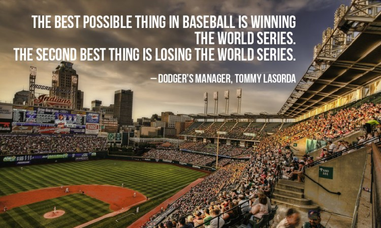 The Best Possible Thing In Baseball Is Winning The World Seriers The Second Best Thing Is Losing The World Series Dodgers Manger Tommy Lasorda