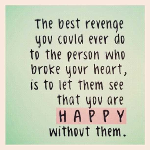 The Best Revenge You Could Ever Dot The Person Who Broke Your Heart Is To Let Them See That You Are Happy Without Them