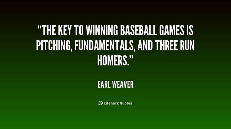 The Key To Winning Basball Games Is Pitching Fundamentals And Theree Run Homers Earl Weaver
