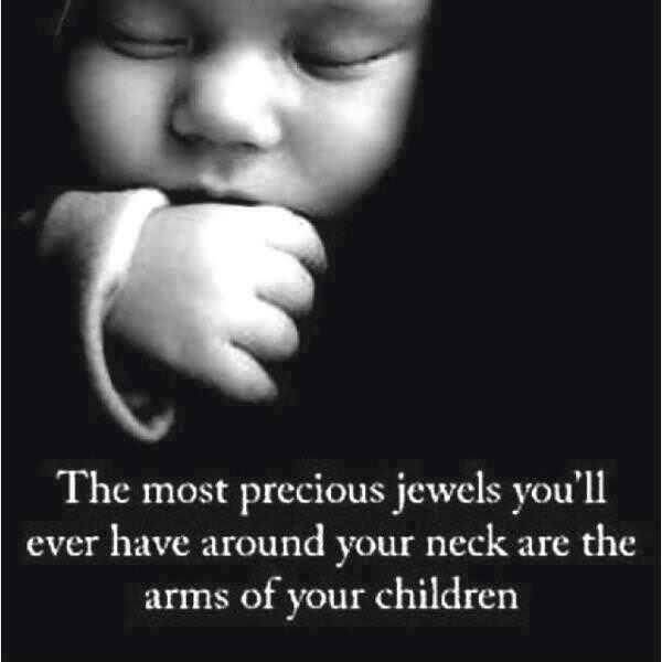 The Most Precious Jewels Youll Ever Have Around Your Neck Are The Arms Of Your Children