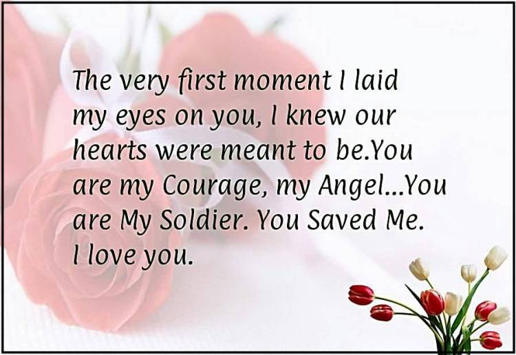The Very First Moment I Laid My Eyes On You I Knew Our Hearts Were Meant To Be You Are My Courage My Angel You Are My Soldier You Saved Me I Love You