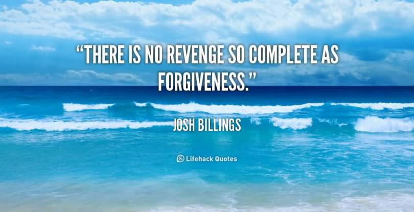 There Is No Revenge So Complete As Forgiveness Josh Billinss