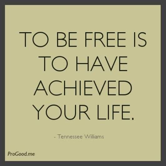 To Be Free Is To Have Achieved Your Life Tennesse Williams