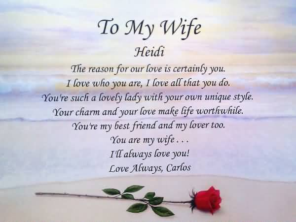 To My Wife Heidi The Reason For Our Love Is Certainly You I Love Who You Are I Love All That You Do Youre Such A Lovely Lady With Your Own Unique Style