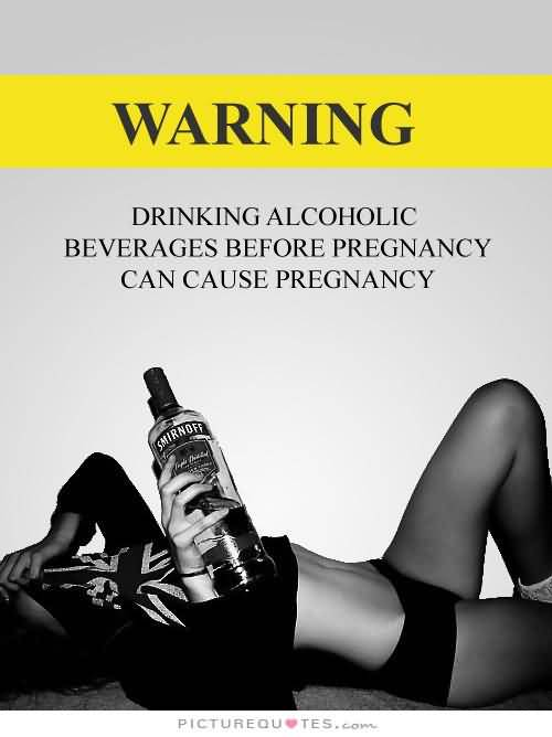 Warning Drinking Alcoholic Beverages Before Pregnancy Can Cause Pregnancy Pregnancy Quotes