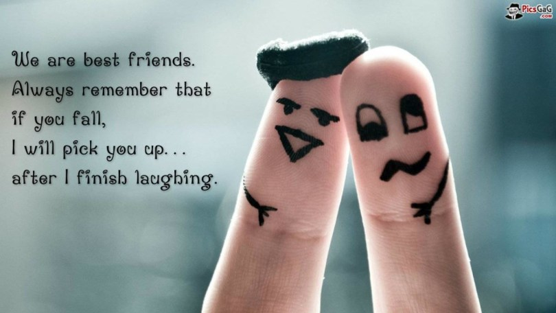 We Are Best Friends Always Remember That If You Fall I Will Pick You Up After I Finish Laughing
