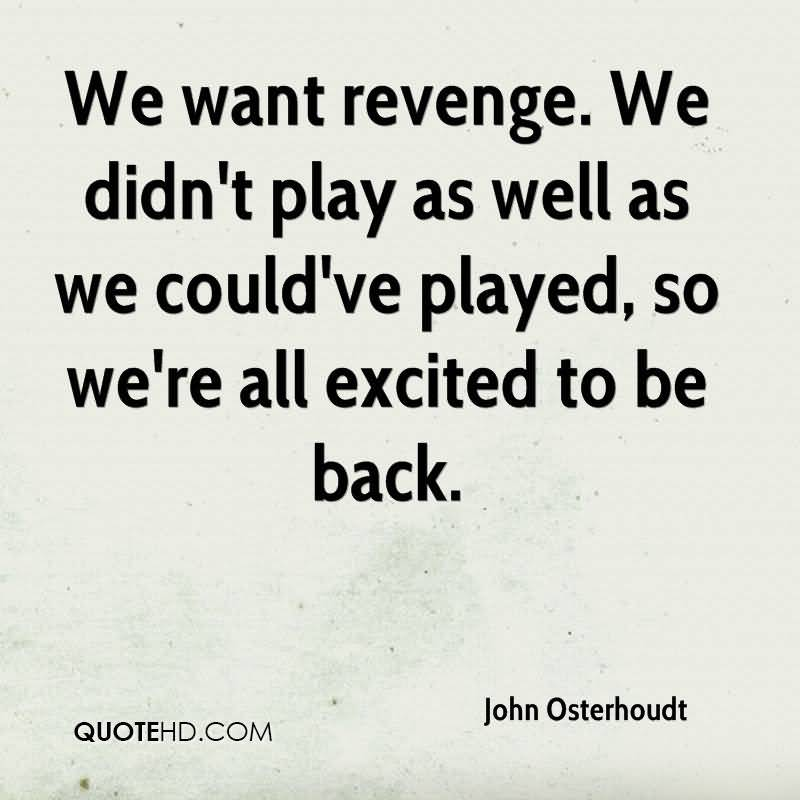 We Want Revenge We Didnt Play As Well As We Couldve Played So Were All Exdited To Be Back John Osterhoudt