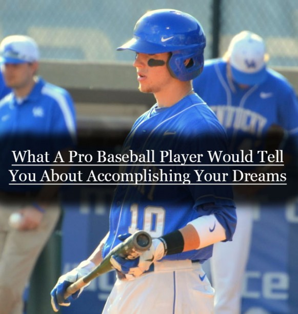 what a pro baseball player would tell you about acoomplishing your dreams