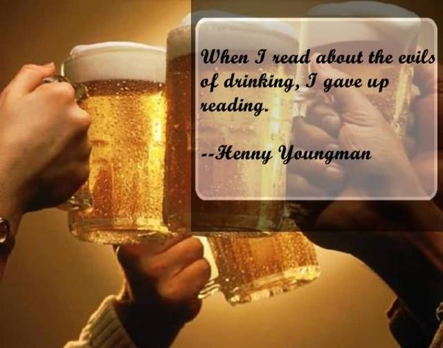 When I Read About The Evils Of Drinking I Gave Up Reading Henny Youngman
