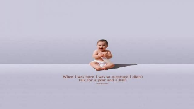 When I Was Born I Was So Surprised I Didnt Talk For A Year And A Half