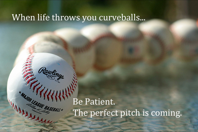 When Life Throws You Curveballs Be Patient The Perfect Pitch Is Coming