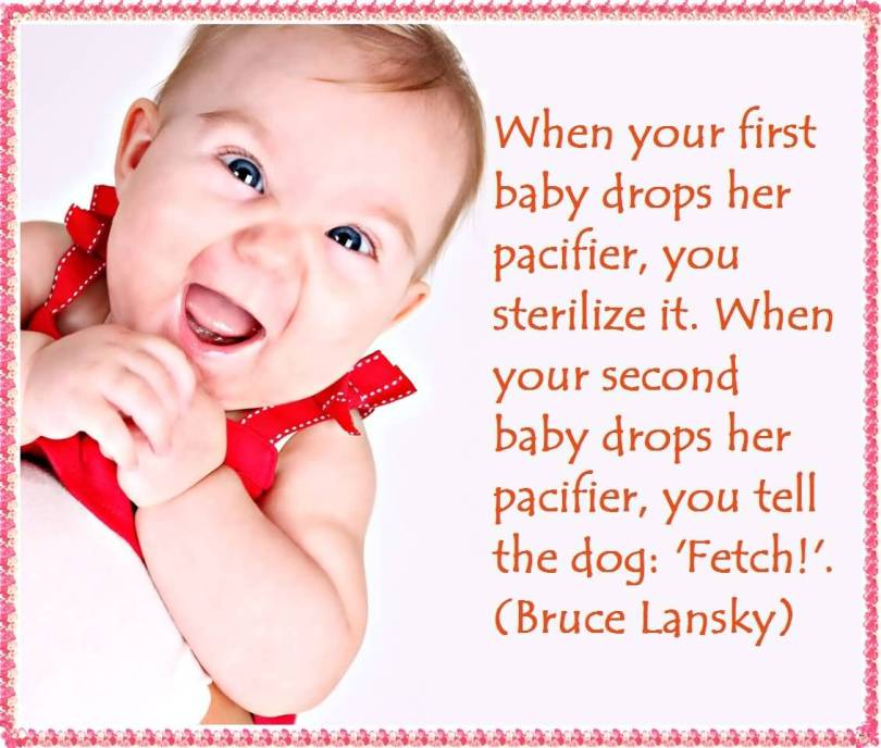 When Your First Baby Drops Her Pacifier You Sterilize It When Your Second Baby Drops Her Pacifier You Tell The Dog Fetch Brucy Lansky New Born Baby Boy Quotes