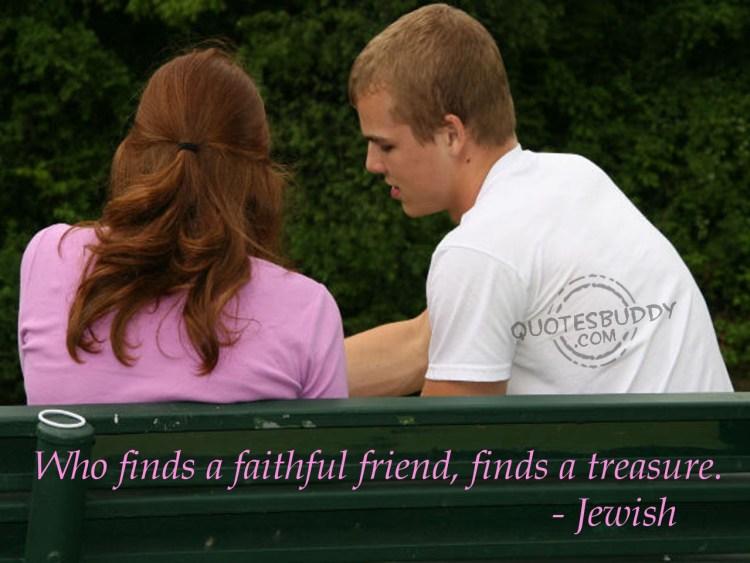 who finds a faithful friend, finds a teasure (jewish)