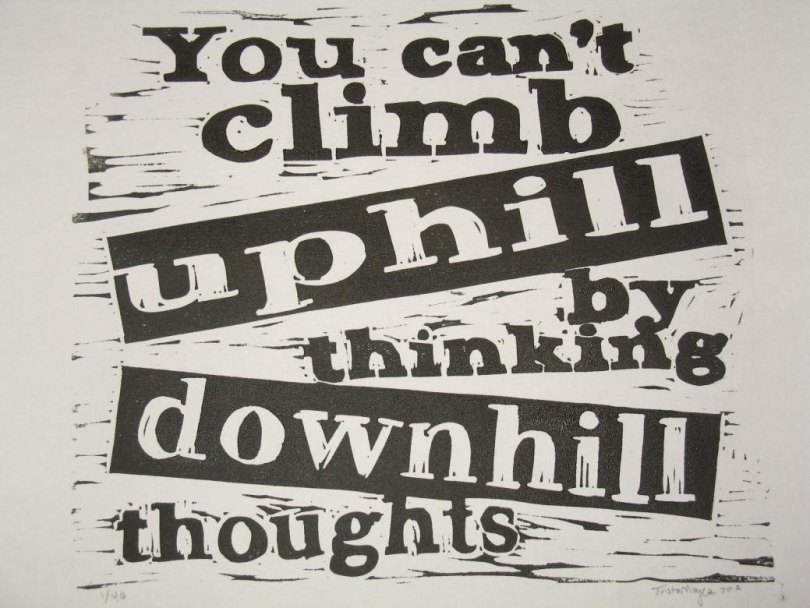 You Cant Climb Uphili By Thinking Downhill Thoughts