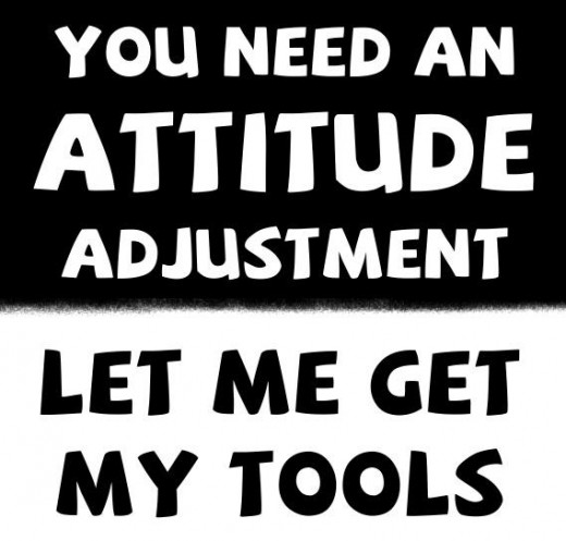 You Need An Attitude Adjustment Let Me Get My Tools