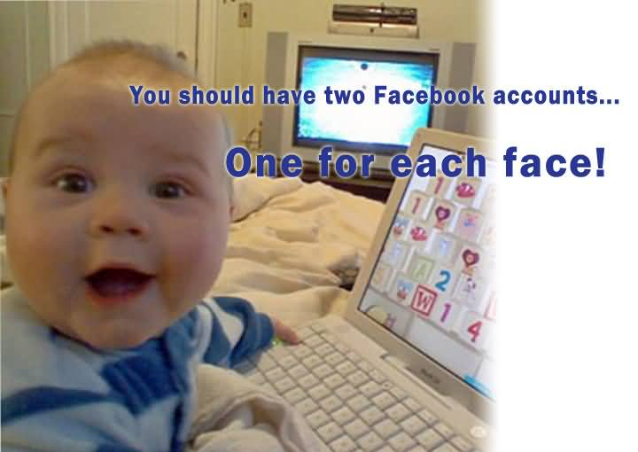 You Should Have Two Facebook Accounts One For Each Face