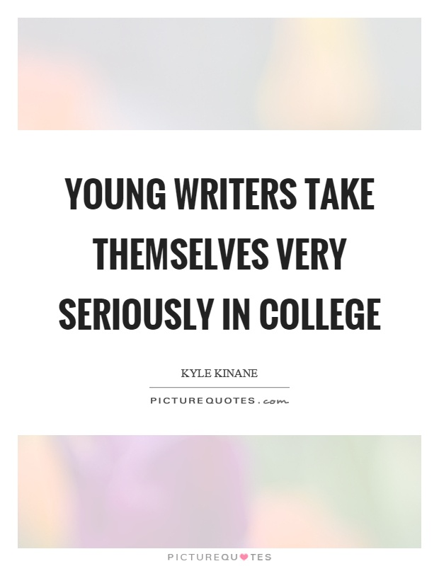 young writers take themselves very serlously in college kyle kinane