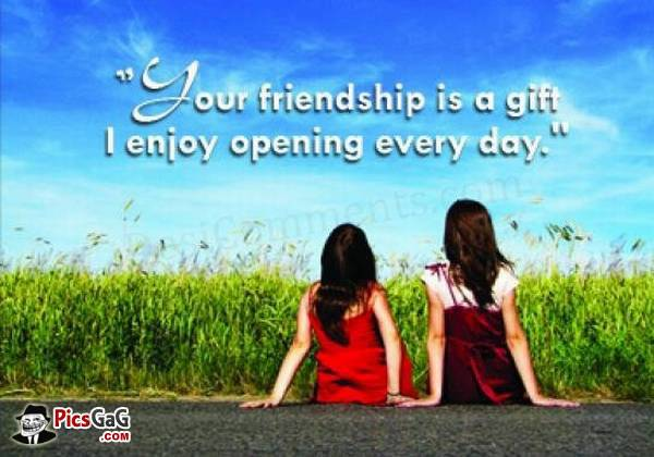 your friendship is a gift i enjoy opening every day.