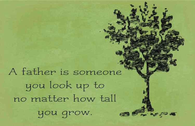 A Father Is Someone You Look Up To No Matter Happy Father's Day Quotes Image