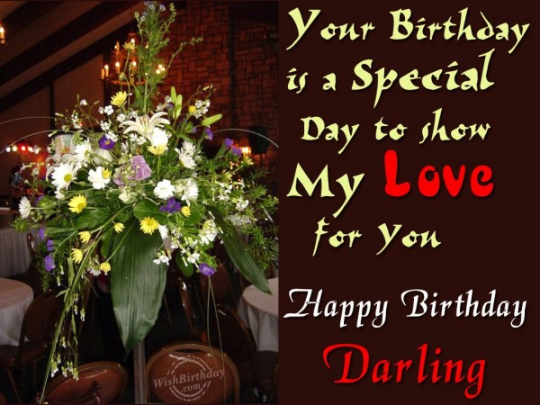 A Special Day To Show My Love For You Happy Birthday Darling Wonderful Greeting Image