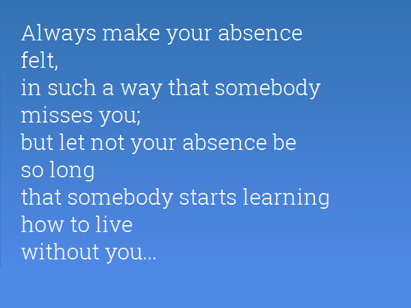 Absence Sayings Always Make Your Absence Felt