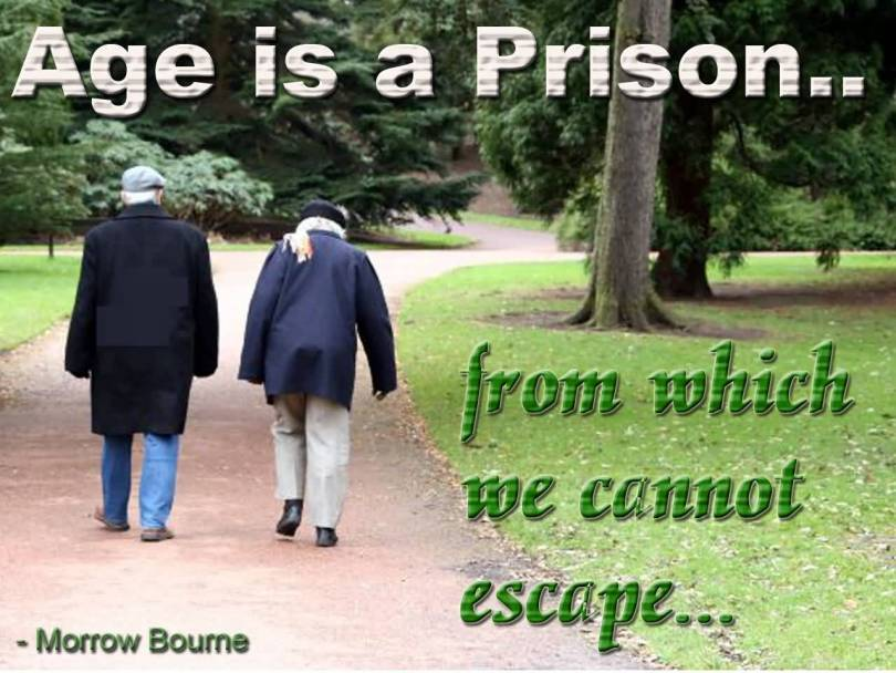 Age Quotes Age Is A Prison From Which We Cannot Escape