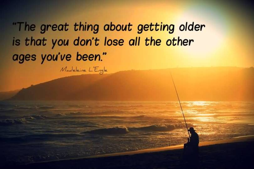 Age Quotes The Great Thing About Getting Older Is That You Don't Lose All The Others