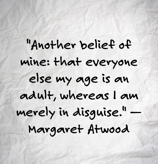 Age Sayings Another Belief Of Mine That Everyone Else My Age Is An Adult