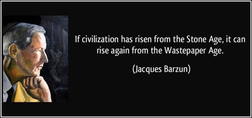 Age Sayings If Civilization Has Risen From The Stone Age