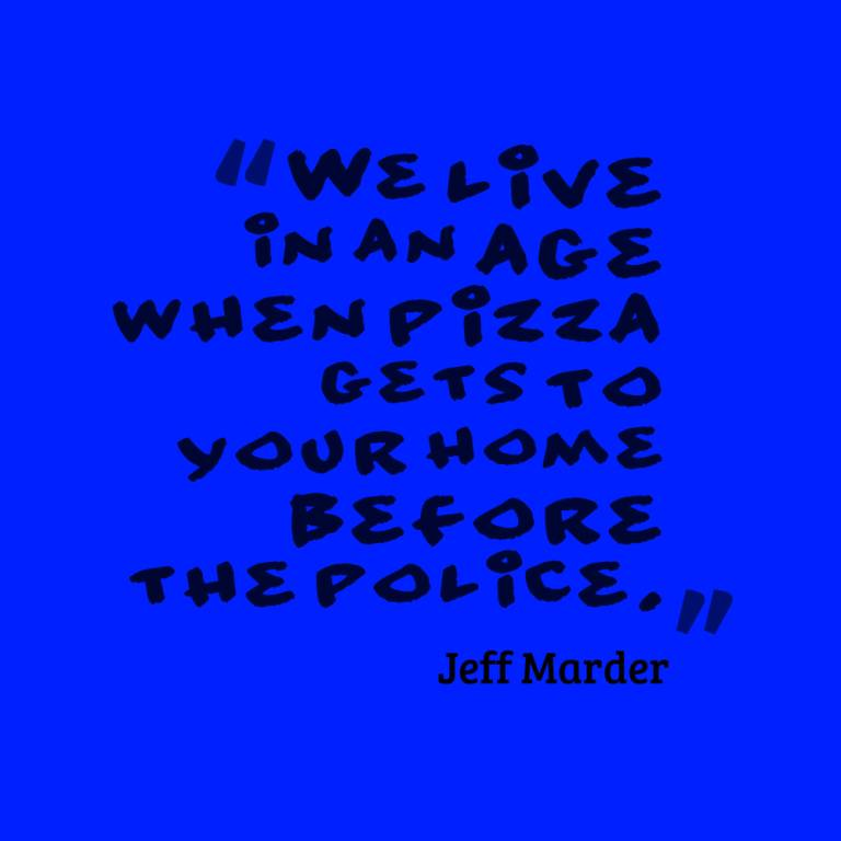 Age Sayings We Live In An Age When Pizza Gets To Your Home Before The Police