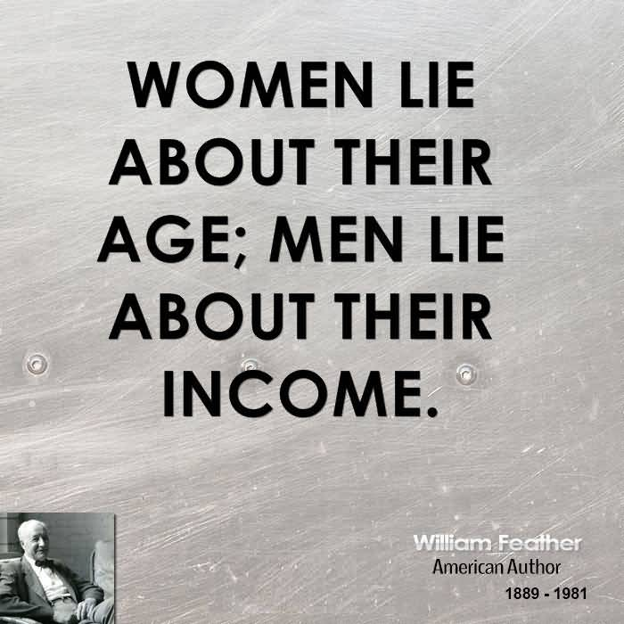 Age Sayings Women Lie About Their Age Men Lie About Their Income