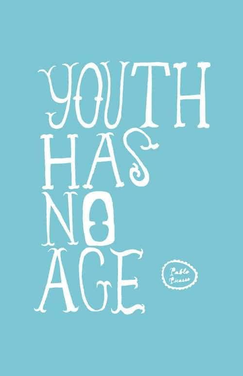 Age Sayings Youth Has No Age