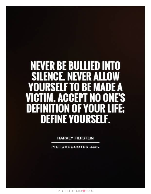 Victim Quotes Amusing Bullied Quotes Never Be Bullied Into Silence Never Allow Yourself