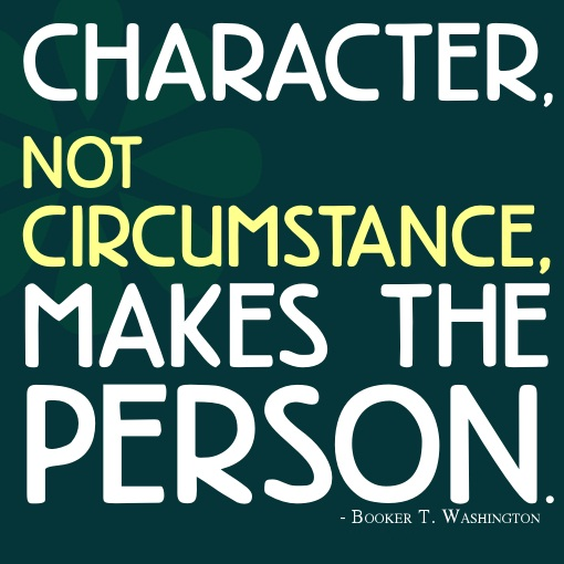 Character Sayings Character Not Circumstance