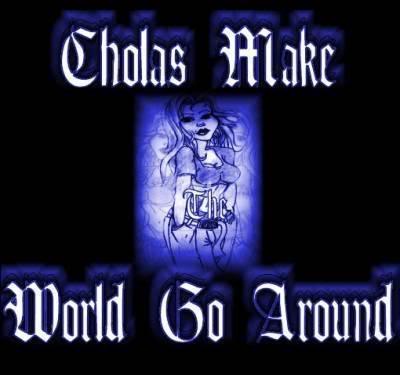 Chola Quotes Cholas make world go around