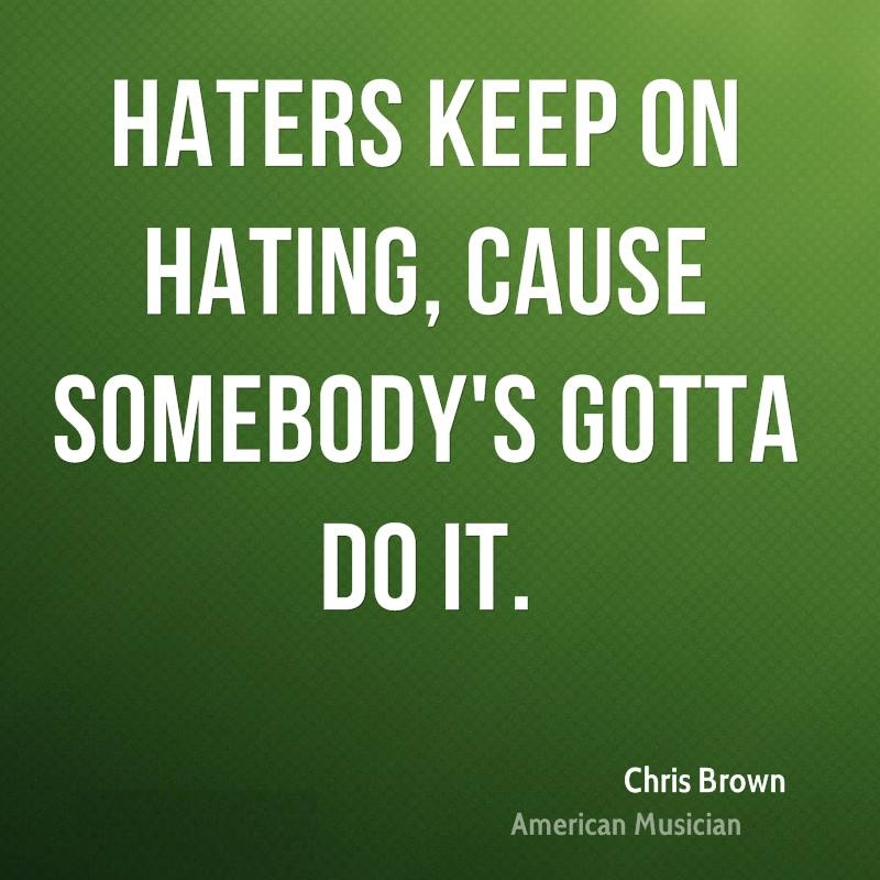 Chris Brown Quotes Haters keep