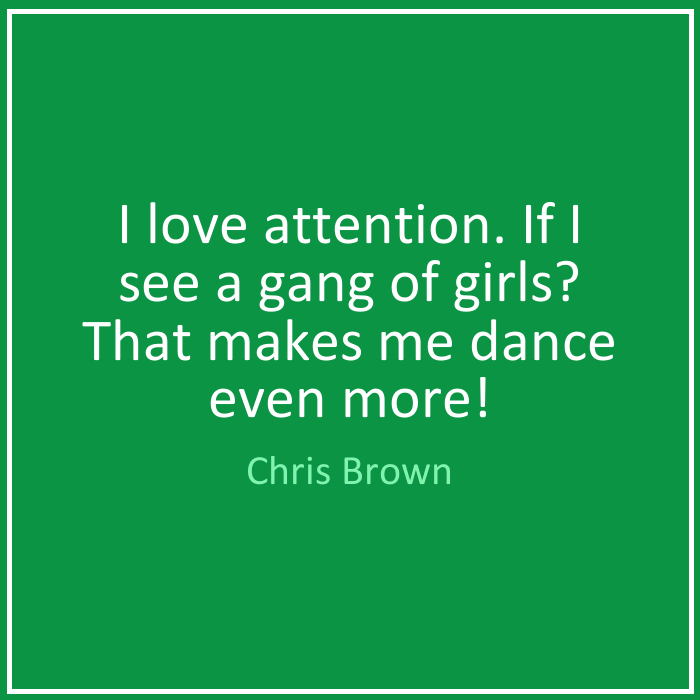 Chris Brown Quotes I love attention