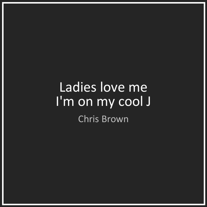 Chris Brown Quotes Ladies love me I'm
