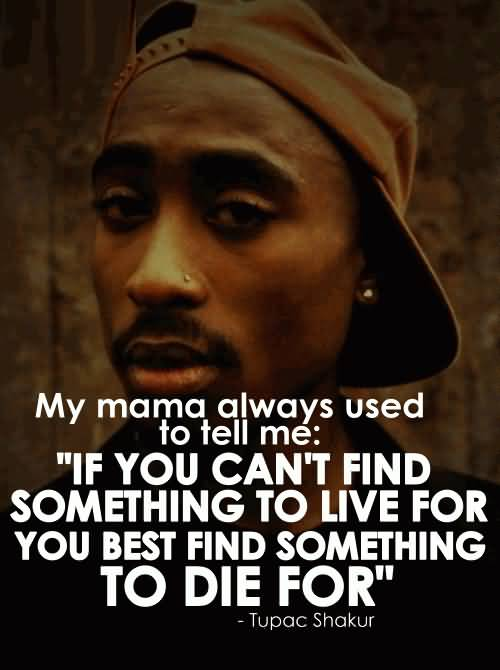 Die Quotes My mama always used to tell me