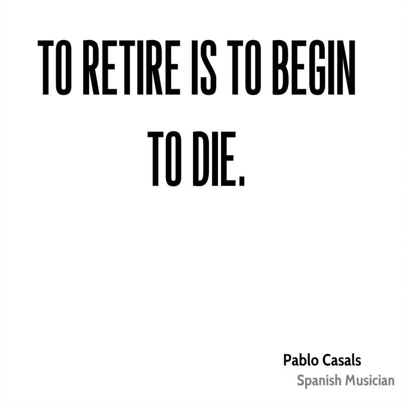 Die Quotes To retire is to die