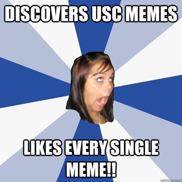 Discovers usc memes likes every single meme!! Funny Single Meme