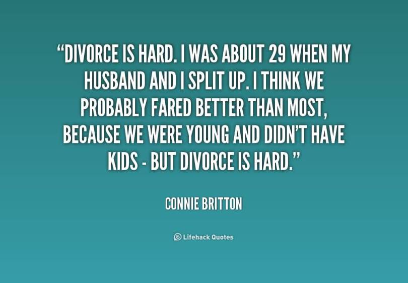 Divorce Quotes Divorce is hard i was about 29 when my husband and i split up Connie Britton