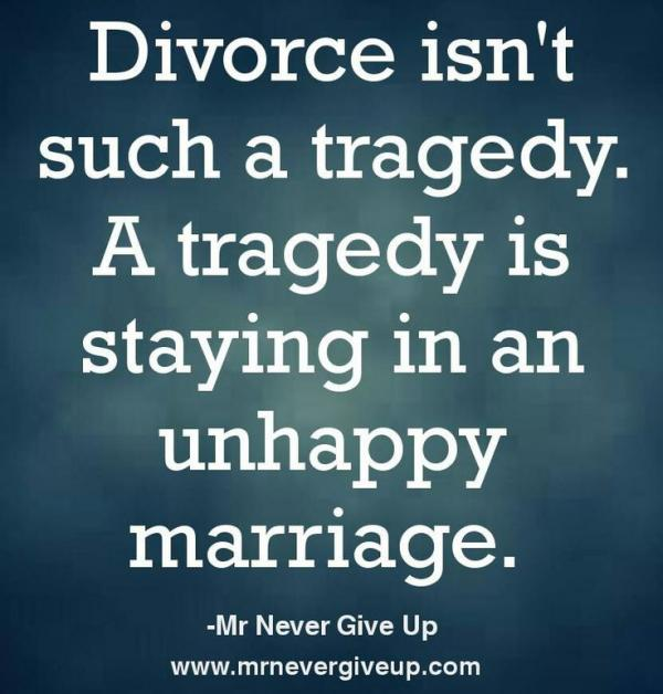 Divorce Quotes Divorce isn't such a tragedy a tragedy is staying in an unhappy marriage Mr. Never Give Up