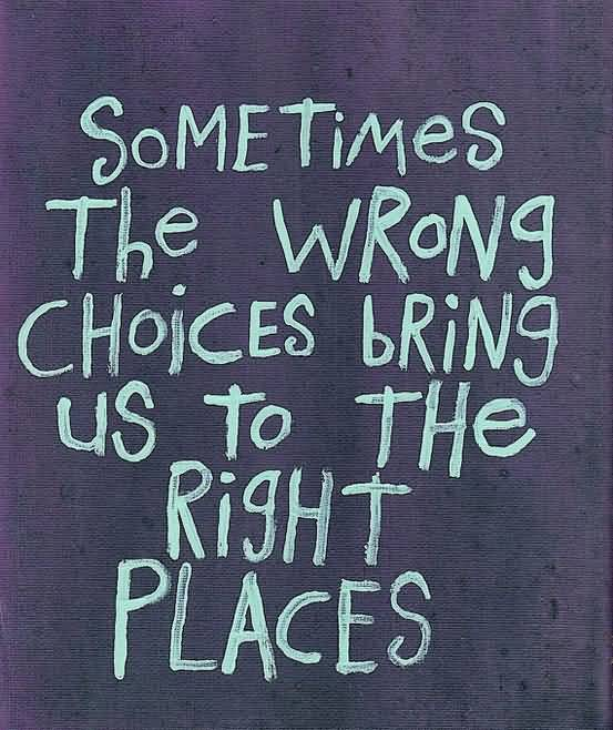 Divorce Sayings Sometimes the wrong choices bring us to the right places