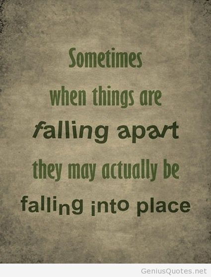 Divorce Sayings Sometimes when things are falling apart they may actually be