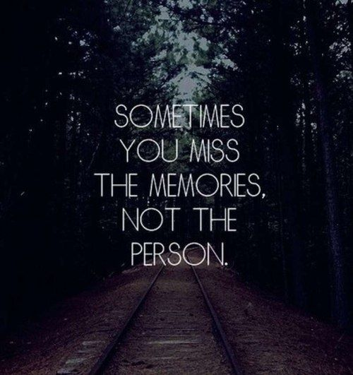 Divorce Sayings Sometimes you miss the memories not the person