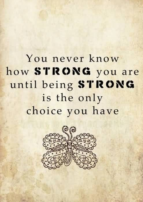 Divorce Sayings You never know how strong you are until being strong
