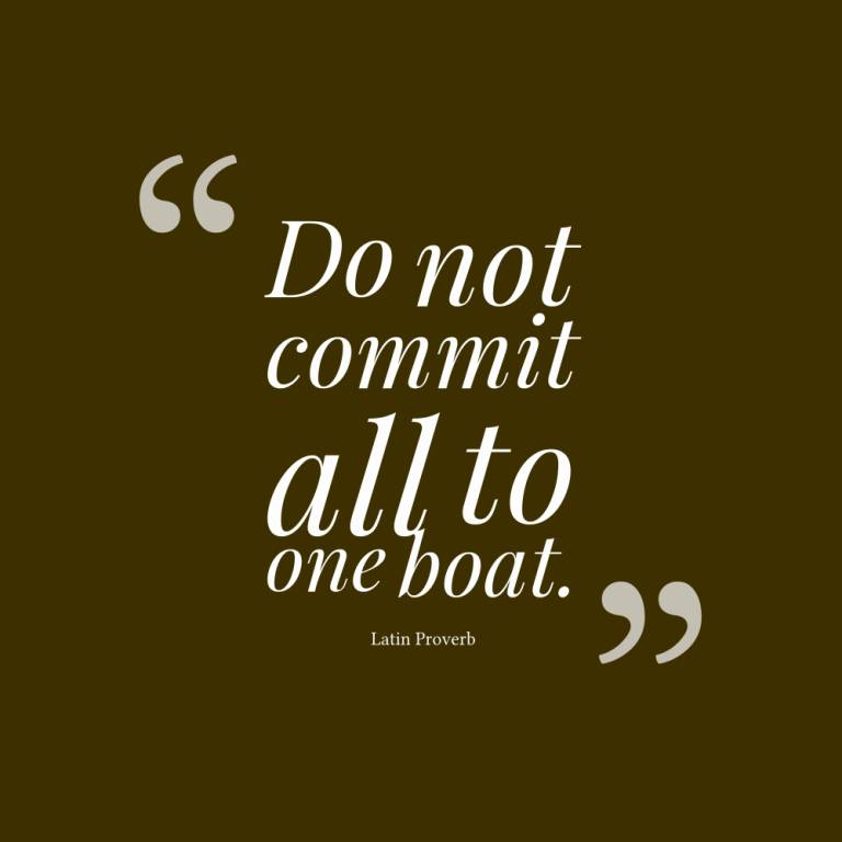 Do Quotes Do not commit all to one boat Latin Proverb