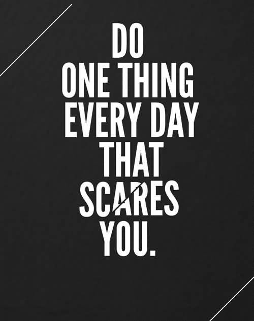 Do Quotes Do one thing everyday that scares you